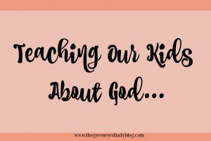 Teaching Our Kids About God…