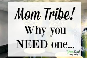 Mom Tribe! Why you NEED one…
