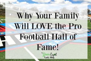 Why Your Family Will LOVE the Pro Football Hall of Fame!