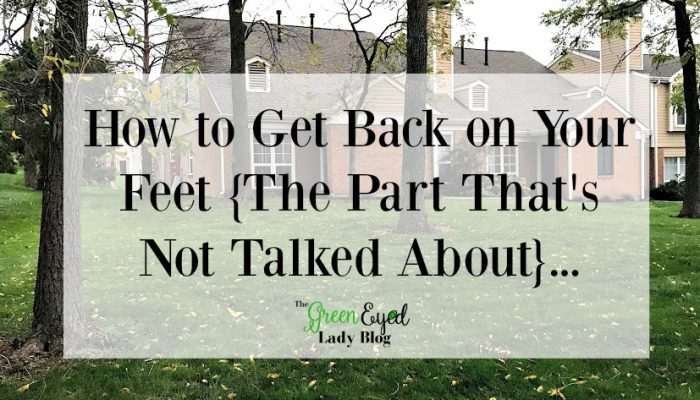 How to Get Back on Your Feet {The Part That's Not Talked About}…