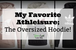 My Favorite Athleisure…An Oversized Hoodie!